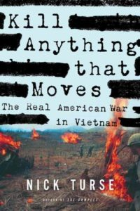 Kill Anything That Moves: The Real American War in Vietnam by Nick Turse, 2013