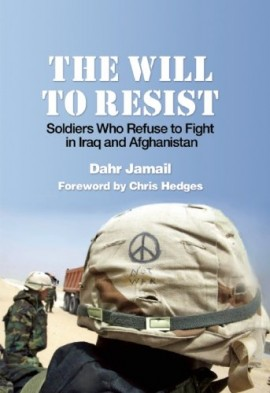 The Will to Resist: Soldiers Who Refuse to Fight in Iraq and Afghanistan (2010) by Dahr Jamail